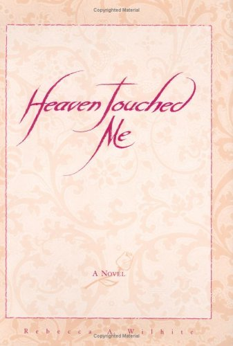 Heaven Touched Me  by  Rebecca A. Wilhite
