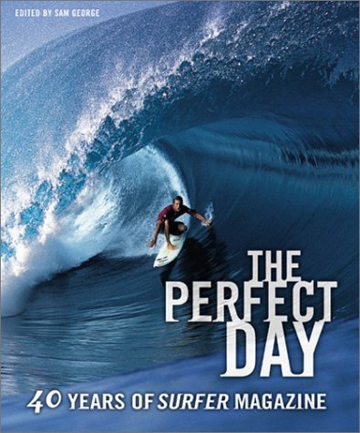 The Perfect Day: 40 Years of Surfer Magazine Sam George