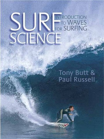 Surf Science: An Introduction To Waves For Surfing  by  Tony Butt