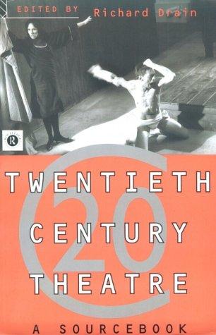 Twentieth-Century Theatre: A Sourcebook Richard Drain