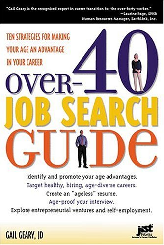 Over 40 Job Search Guide: 10 Strategies for Making Your Age an Advantage in Your Career Gail Geary