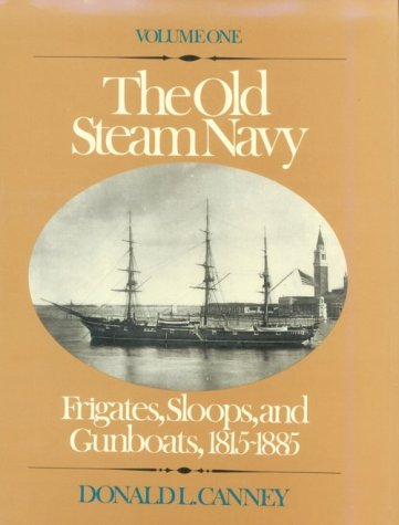 The Old Steam Navy: Frigates, Sloops and Gunboats, 1815-1855  by  Donald L. Canney