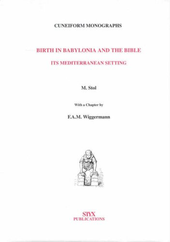 Birth In Babylonia And The Bible: Its Mediterranean Setting  by  Marten Stol