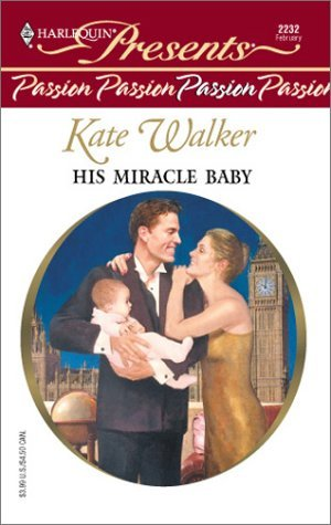 His Miracle Baby (Passion) (Harlequin Presents, No. 2232)  by  Kate Walker