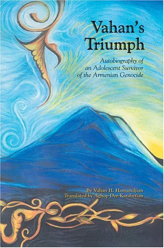 Vahans Triumph: Autobiography of an Adolescent Survivor of the Armenian Genocide  by  Vahan Hamamdjian
