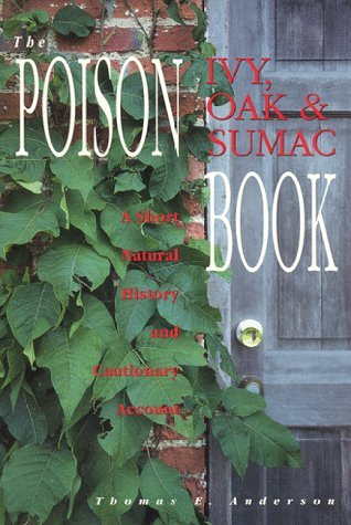 The Poison Ivy, Oak and Sumac Book: A Short Natural History and Cautionary Account  by  Thomas E. Anderson
