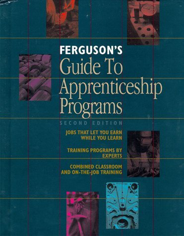 Fergusons Guide to Apprenticeship Programs, 2 Volumes Elizabeth H. Oakes
