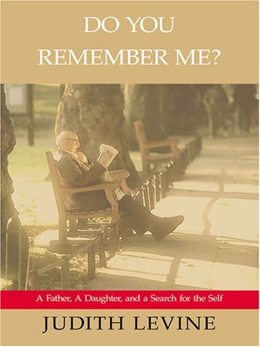 Do You Remember Me?: A Father, a Daughter, and a Search for the Self  by  Judith Levine