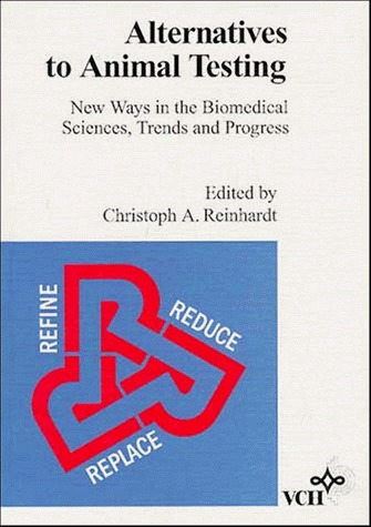 Alternatives To Animal Testing: New Ways In The Biomedical Sciences, Trends, And Progress  by  Christoph A. Reinhardt