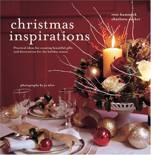 Christmas Inspirations: Practical Ideas for Creating Beautiful Gifts and Decorations for the Holiday Season  by  Rose Hammick