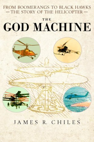 The God Machine: From Boomerangs to Black Hawks: The Story of the Helicopter  by  James R. Chiles