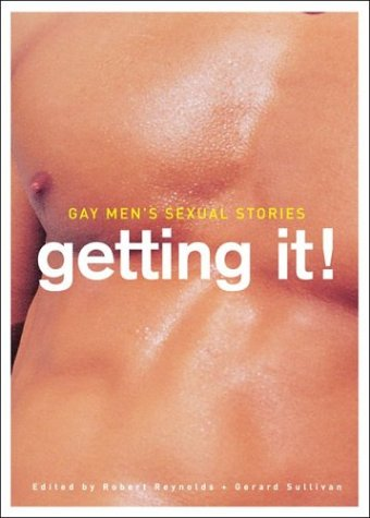 Gay Mens Sexual Stories: Getting It! Robert Reynolds