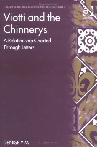 Viotti and the Chinnerys: A Relationship Charted Through Letters (Music in Nineteenth-Century Britain) (Music in Nineteenth-Century Britain) Denise Yim