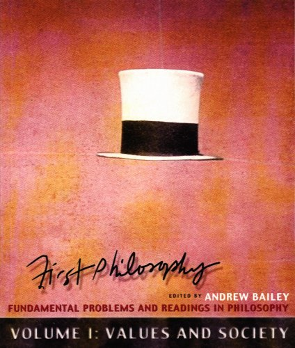 First Philosophy: Fundamental Problems And Readings In Philosophy: Volume I: Values And Society  by  Andrew Bailey