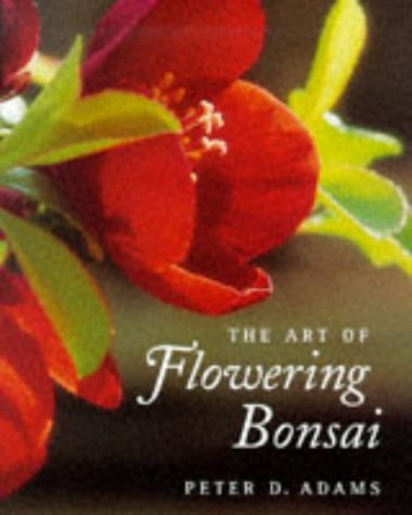 The Art of Flowering Bonsai  by  Peter D. Adams