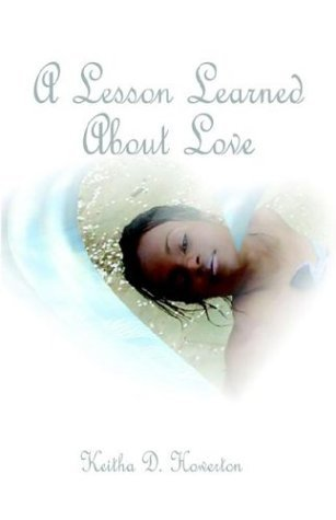 A Lesson Learned about Love Keitha D. Howerton