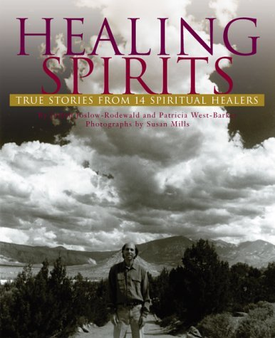 Healing Spirits: True Stories from 14 Spiritual Healers  by  Susan P. Mills