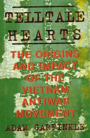 Telltale Hearts: The Origins And Impact Of The Vietnam Antiwar Movement  by  Adam Garfinkle