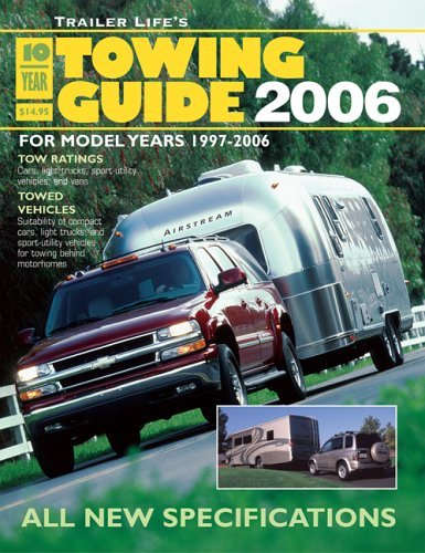 Trailer Lifes 10-Year Towing Guide 2006: For Model Years 1997-2006  by  Trailer Life Enterprises