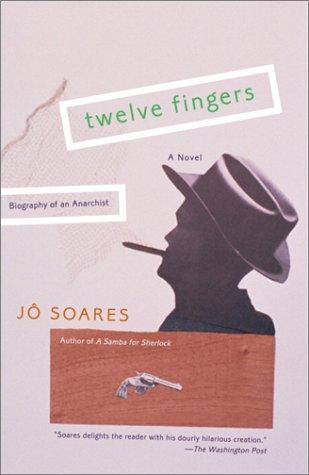 Twelve Fingers: Biography of an Anarchist  by  Jô Soares