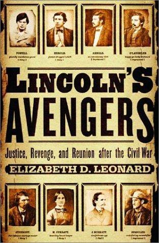 Lincolns Avengers: Justice, Revenge, And Reunion After The Civil War  by  Elizabeth D. Leonard