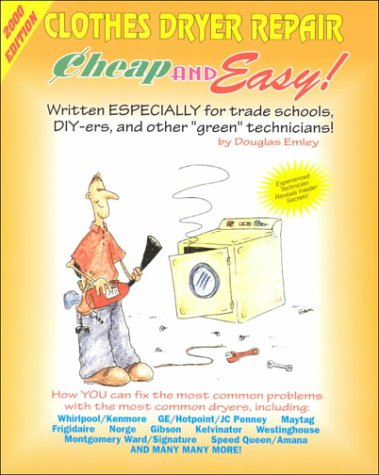 Cheap & Easy Clothes Dryer Repair: 2000 Edition Douglas Emley