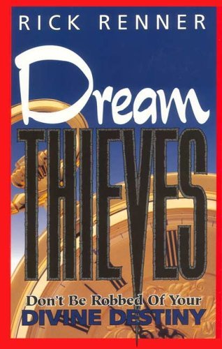 Dream Thieves: Dont Be Robbed of Your Divine Destiny!  by  Rick Renner
