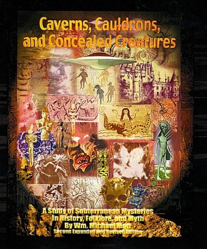 Caverns, Cauldrons, And Concealed Creatures   A Study Of Subterranean Mysteries In History, Folklore, And Myth Wm. Michael Mott