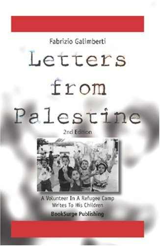 Letters From Palestine: A Volunteer In A Refugee Camp Writes To His Children  by  Fabrizio Galimberti
