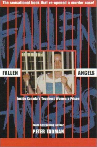 Fallen Angels: Inside Canadas Toughest Womens Prison  by  Peter Tadman
