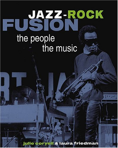 Jazz-Rock Fusion: The People, the Music  by  Julie Coryell