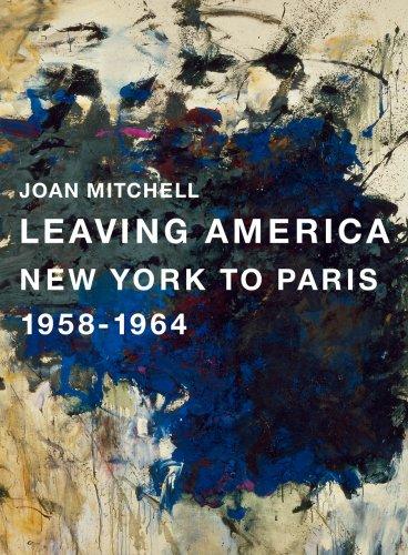 Joan Mitchell: Leaving America: New York to Paris 1958-1964 Joan Mitchell