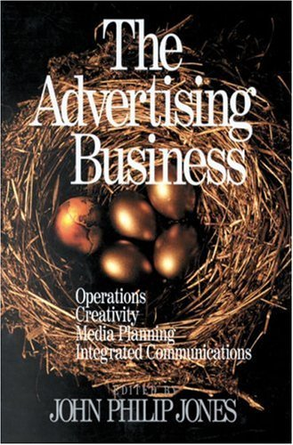 The Advertising Business: Operations, Creativity, Media Planning, Integrated Communications  by  John Philip Jone