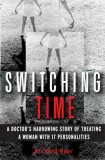 Switching Time: A Doctors Harrowing Story of Treating a Woman with 17 Personalities Richard Baer
