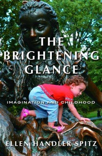 The Brightening Glance: Imagination and Childhood Ellen Handler Spitz