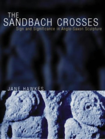The Sandbach Crosses: Sign and Significance in Anglo-Saxon Sculpture Jane Hawkes