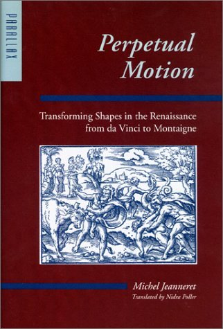 Perpetual Motion: Transforming Shapes in the Renaissance from da Vinci to Montaigne  by  Michel Jeanneret