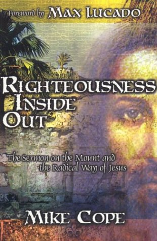 Righteousness Inside Out: The Sermon On The Mount And The Radical Way Of Jesus Mike Cope