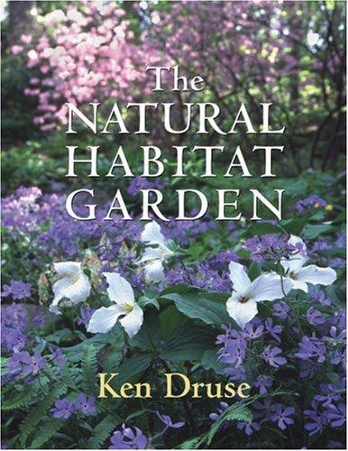 The Natural Habitat Garden  by  Ken Druse