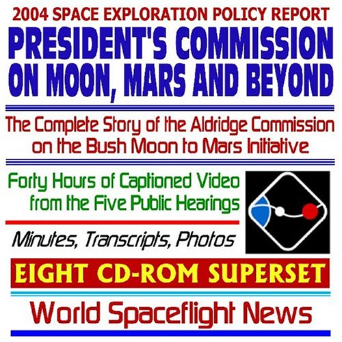 2004 Moon, Mars and Beyond: A Journey to Inspire, Innovate, and Discover--The Complete Story of the Aldridge Commission on the Bush Moon to Mars NASA Initiative ... Background Materials  by  World Spaceflight News