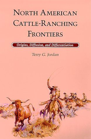 North American Cattle Ranching Frontiers: Origins, Diffusion, And Differentiation  by  Terry G. Jordan-Bychkov