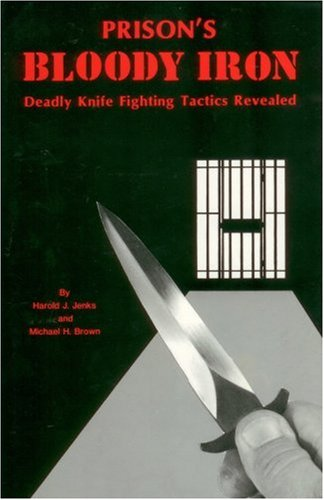 Prisons Bloody Iron: Deadly Knife Fighting Tactics Revealed  by  Harold J. Jenks