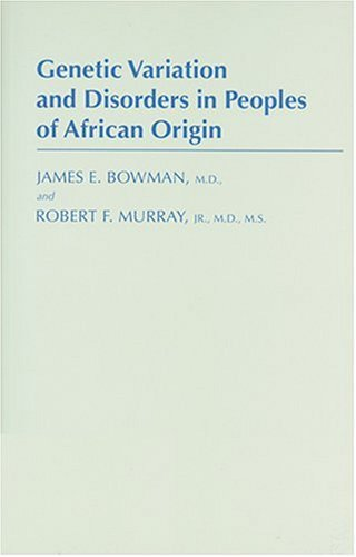 Genetic Variation And Disorders In Peoples Of Africian Origin James E. Bowman