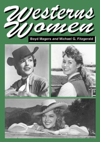 Westerns Women: Interviews With 50 Leading Ladies Of Movie And Television Westerns From The 1930s To The 1960s  by  Boyd Magers