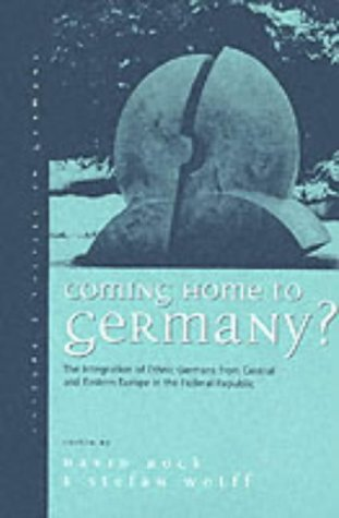 Coming Home To Germany?: The Integration Of Ethnic Germans From Central And Eastern Europe In The Federal Republic  by  David Rock