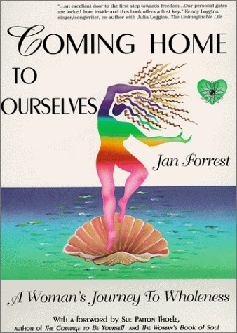 Coming Home to Ourselves: A Womans Journey to Wholeness  by  Jan Forrest