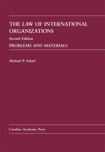 The Law Of International Organizations: Problems And Materials, Second Edition (Law Casebook)  by  Michael P. Scharf