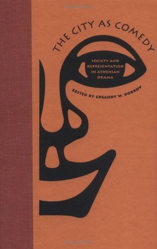 The City As Comedy: Society And Representation In Athenian Drama Gregory W. Dobrov