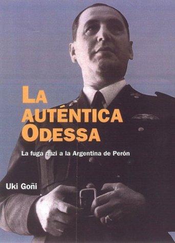 La Autentica Odessa: La Fuga Nazi a la Argentina de Peron  by  Uki Goñi