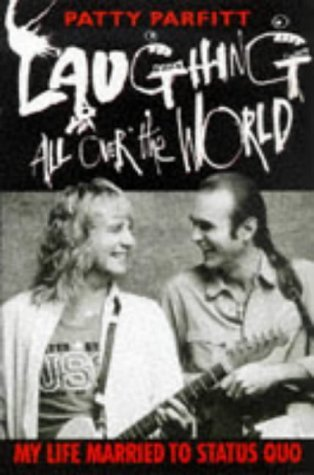 Laughing All Over the World: My Life Married to Status Quo Patti Parfitt